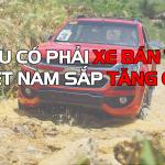 Liệu có phải xe bán tải Việt Nam sắp tăng giá
