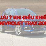 Một số lưu ý khi điều khiển Chevrolet Trax 2017